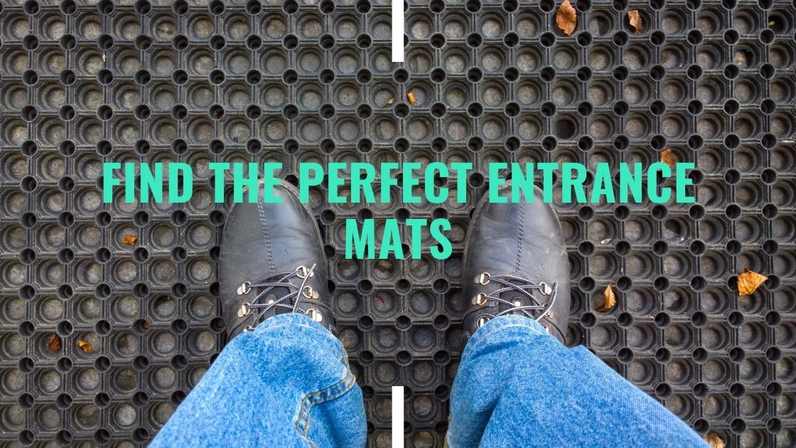 Tips On How to Find the Perfect Entrance Mats